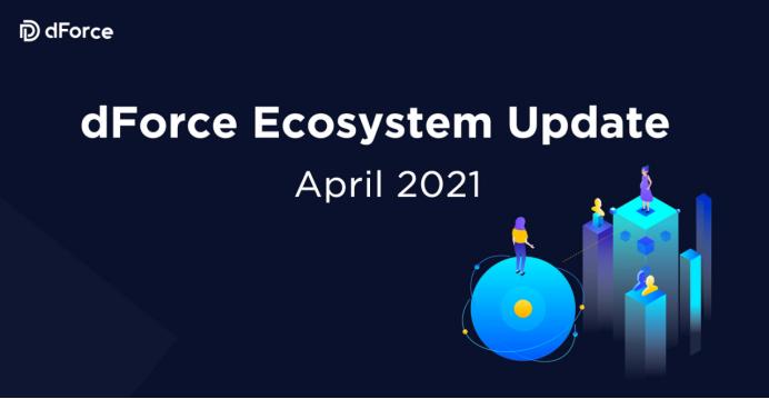 dForce Ecosystem Update — April 2021
